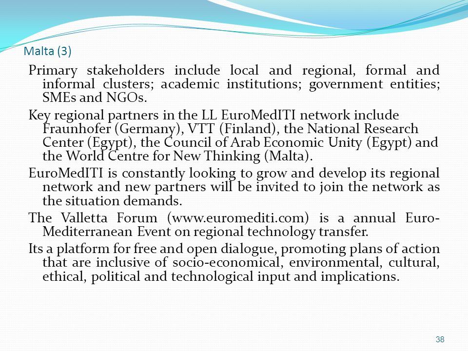 Malta (3) Primary stakeholders include local and regional, formal and informal clusters; academic institutions; government entities; SMEs and NGOs.