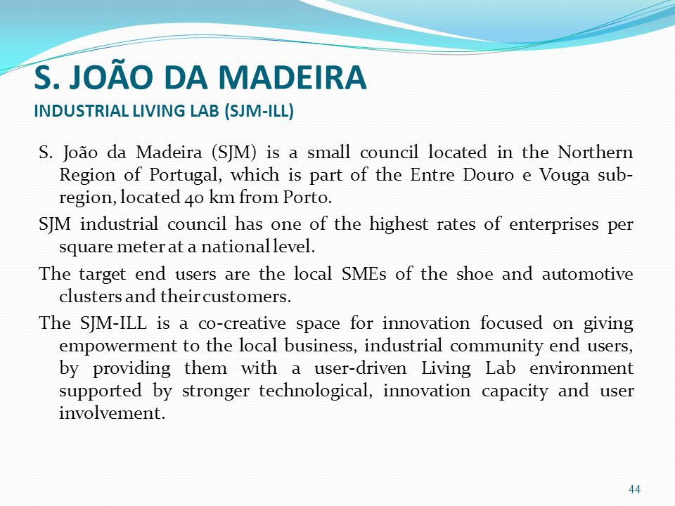 S. JOÃO DA MADEIRA INDUSTRIAL LIVING LAB (SJM-ILL) S. João da Madeira (SJM) is a small council located in the Northern Region of Portugal, which is pa