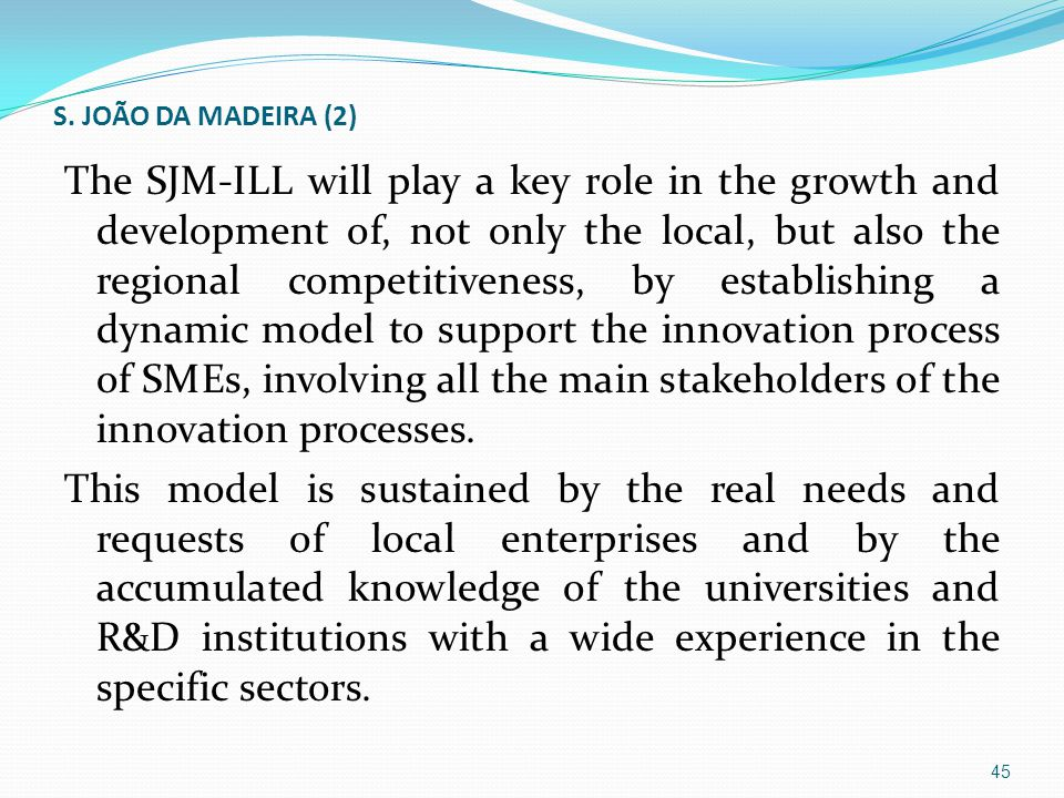S. JOÃO DA MADEIRA (2) The SJM-ILL will play a key role in the growth and development of, not only the local, but also the regional competitiveness, b