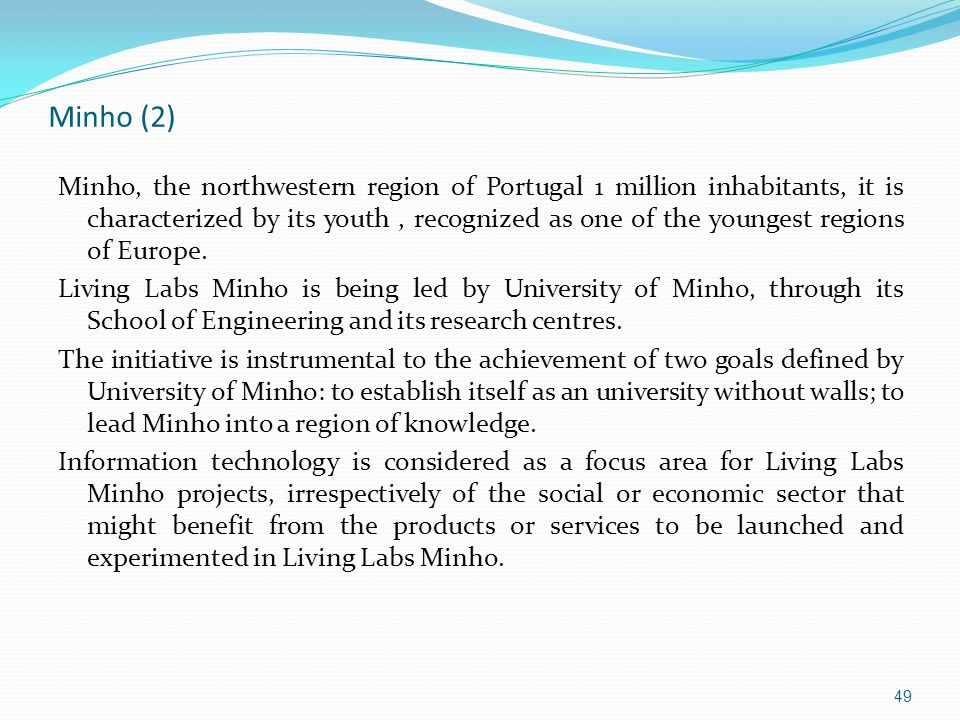 Minho (2) Minho, the northwestern region of Portugal 1 million inhabitants, it is characterized by its youth, recognized as one of the youngest regions of Europe.