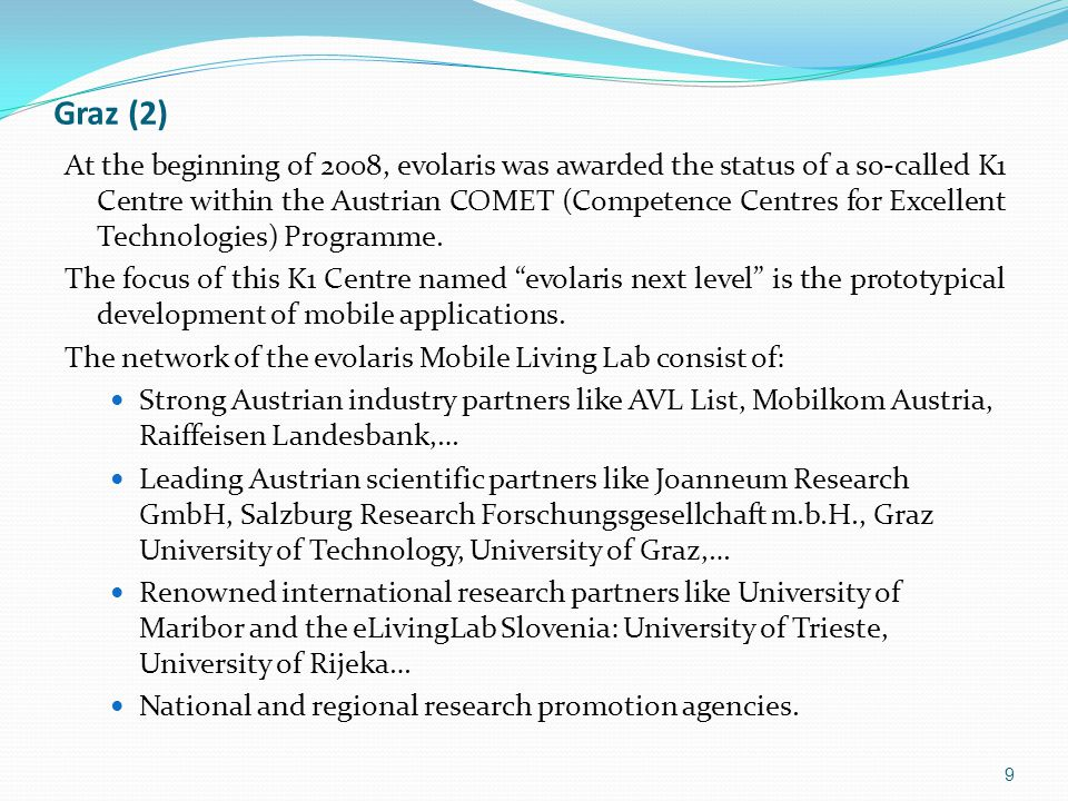 Graz (2) At the beginning of 2008, evolaris was awarded the status of a so-called K1 Centre within the Austrian COMET (Competence Centres for Excellent Technologies) Programme.