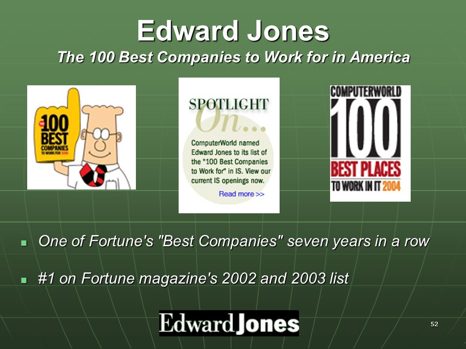 52 One of Fortune s Best Companies seven years in a row One of Fortune s Best Companies seven years in a row #1 on Fortune magazine s 2002 and 2003 list #1 on Fortune magazine s 2002 and 2003 list Edward Jones The 100 Best Companies to Work for in America