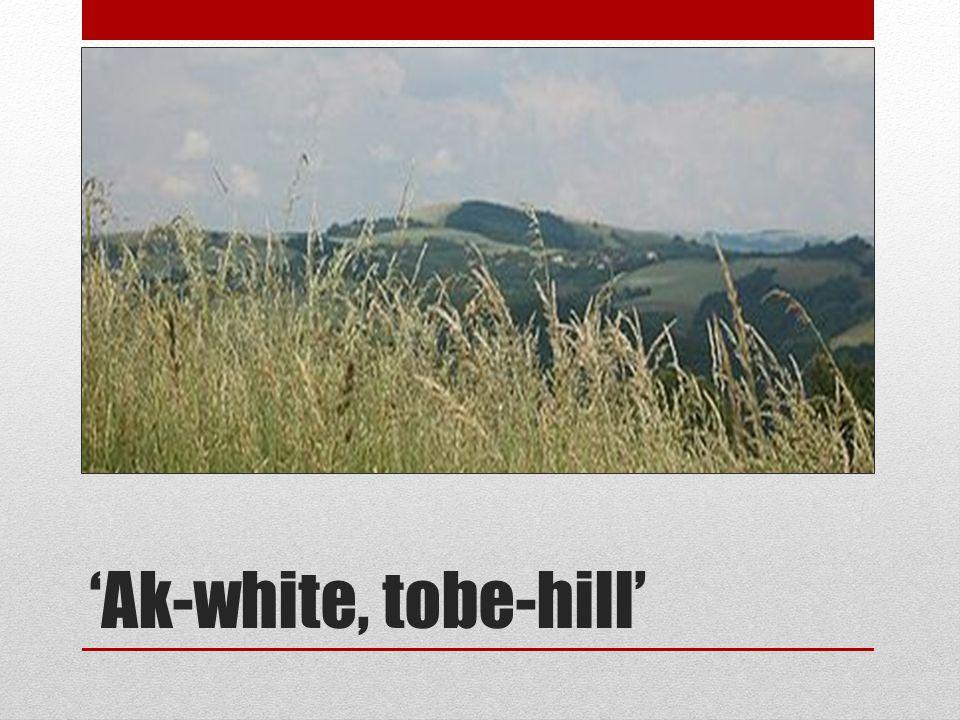 'Ak-white, tobe-hill'