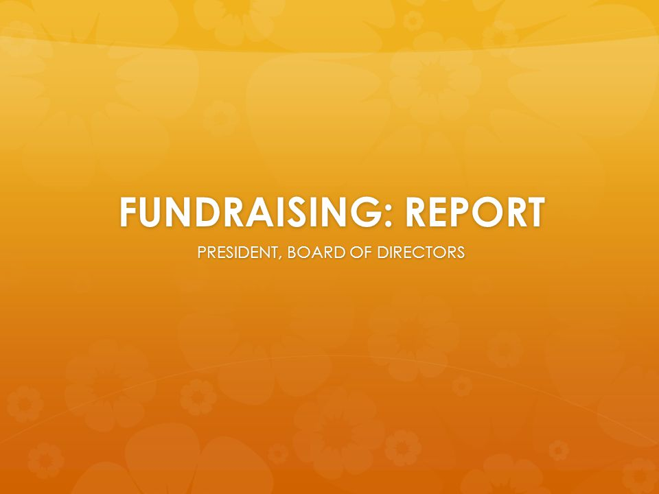 FUNDRAISING: REPORT PRESIDENT, BOARD OF DIRECTORS