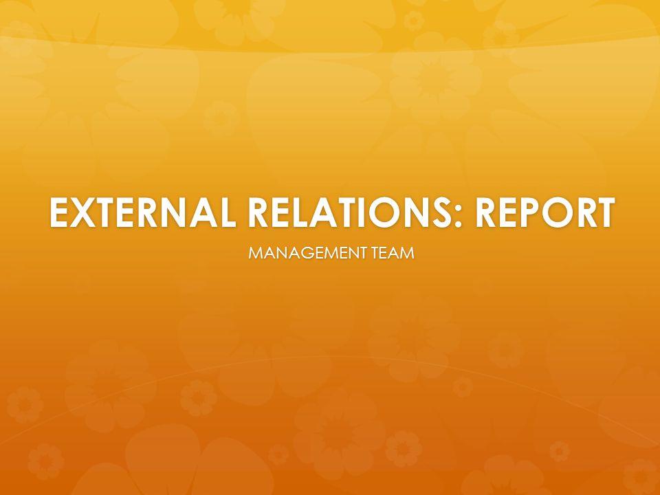 EXTERNAL RELATIONS: REPORT MANAGEMENT TEAM