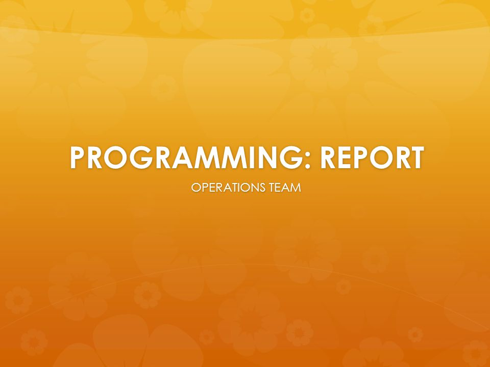 PROGRAMMING: REPORT OPERATIONS TEAM