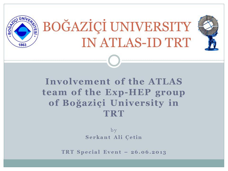 BOĞAZİÇİ JOINING TRT Boğaziçi University has been a member of the ATLAS Collaboration since 1994.