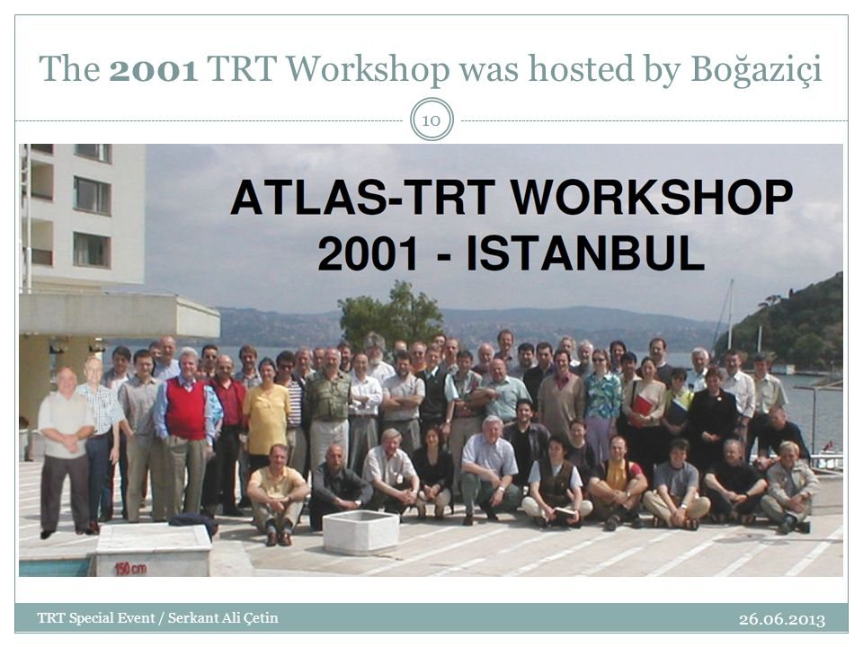 The 2001 TRT Workshop was hosted by Boğaziçi 26.06.2013 TRT Special Event / Serkant Ali Çetin 10