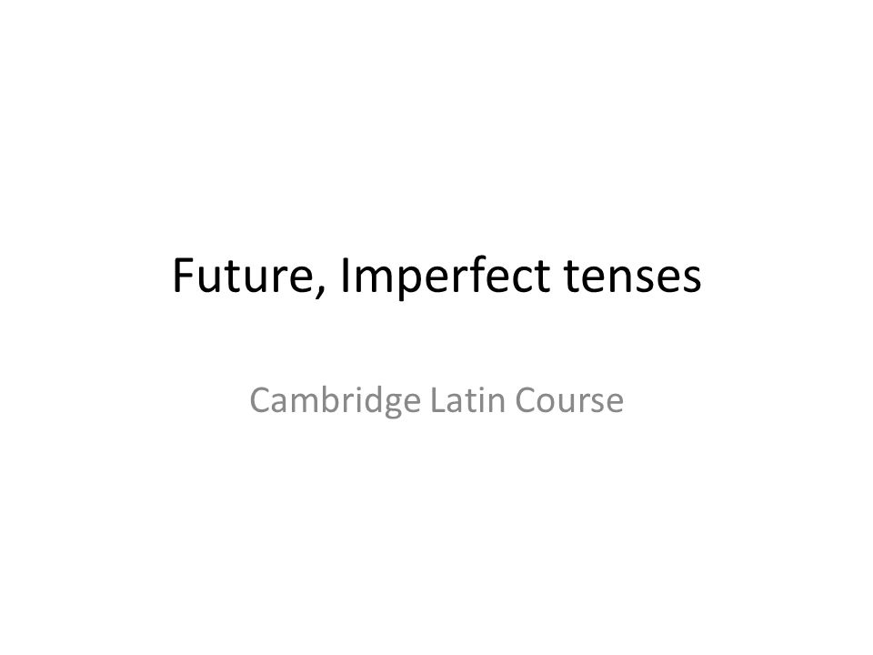 Future, Imperfect tenses Cambridge Latin Course