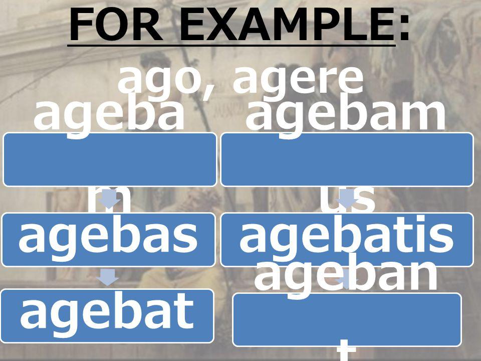 ageba m agebasagebat agebam us agebatis ageban t FOR EXAMPLE: ago, agere