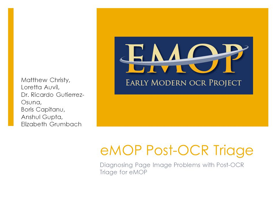 eMOP Post-OCR Triage Diagnosing Page Image Problems with Post-OCR Triage for eMOP Matthew Christy, Loretta Auvil, Dr.