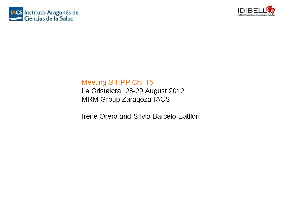 Meeting S-HPP Chr 16 La Cristalera, 28-29 August 2012 MRM Group Zaragoza IACS Irene Orera and Sílvia Barceló-Batllori