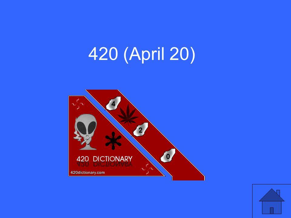 420 (April 20)