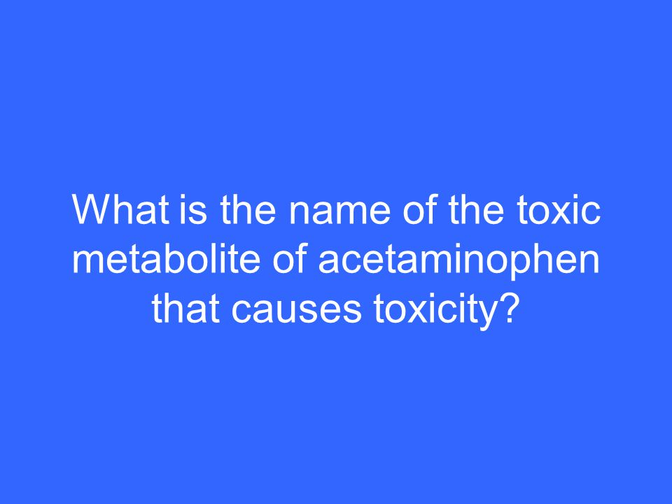 What is the name of the toxic metabolite of acetaminophen that causes toxicity