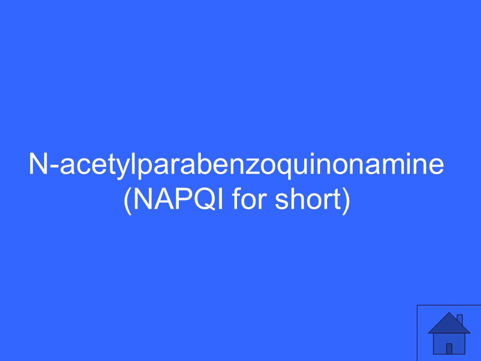 N-acetylparabenzoquinonamine (NAPQI for short)
