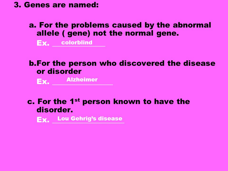 3.Genes are named: a. For the problems caused by the abnormal allele ( gene) not the normal gene.