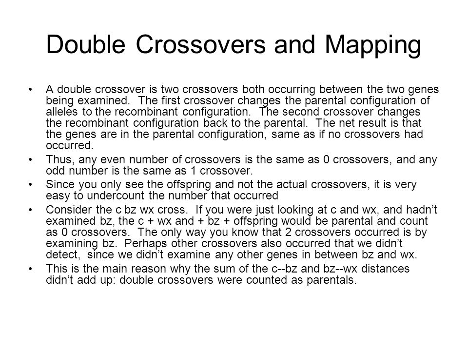 Double Crossovers and Mapping A double crossover is two crossovers both occurring between the two genes being examined. The first crossover changes th