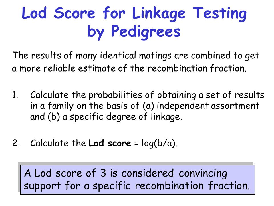 Lod Score for Linkage Testing by Pedigrees The results of many identical matings are combined to get a more reliable estimate of the recombination fraction.