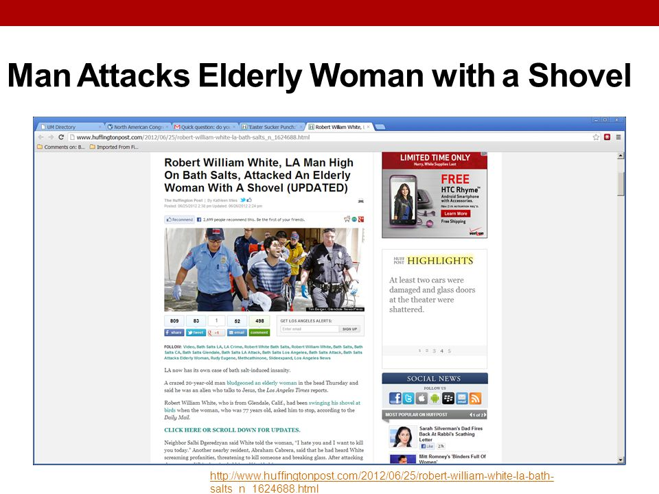 Man Attacks Elderly Woman with a Shovel http://www.huffingtonpost.com/2012/06/25/robert-william-white-la-bath- salts_n_1624688.html
