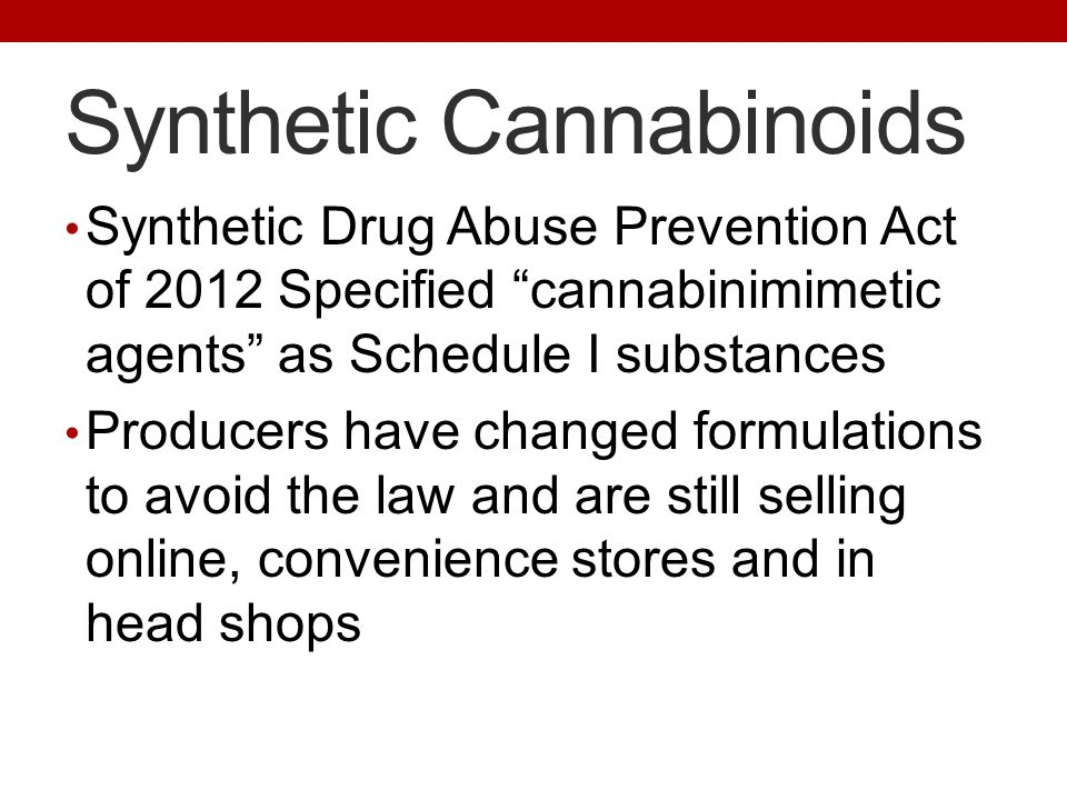 "Synthetic Cannabinoids Synthetic Drug Abuse Prevention Act of 2012 Specified ""cannabinimimetic agents"" as Schedule I substances Producers have changed"
