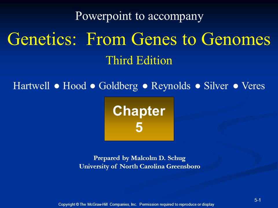 5-1 Copyright © The McGraw-Hill Companies, Inc. Permission required to reproduce or display Powerpoint to accompany Genetics: From Genes to Genomes Th