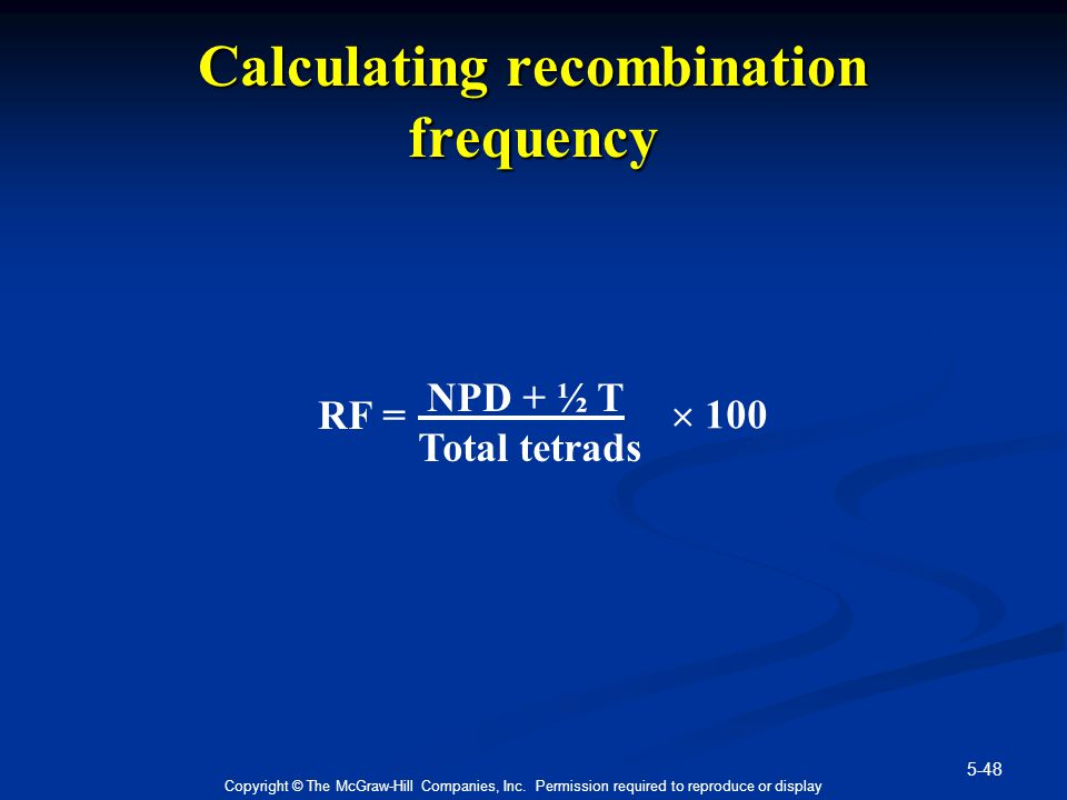 5-48 Copyright © The McGraw-Hill Companies, Inc. Permission required to reproduce or display Calculating recombination frequency NPD + ½ T Total tetra