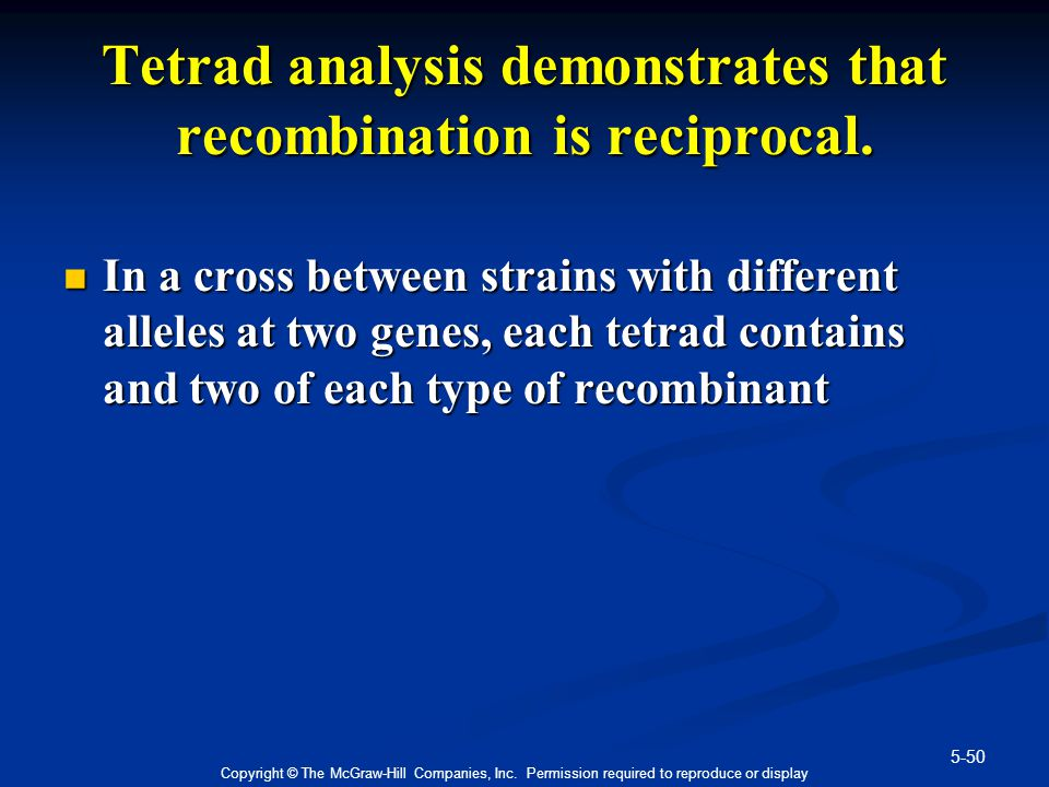 5-50 Copyright © The McGraw-Hill Companies, Inc. Permission required to reproduce or display Tetrad analysis demonstrates that recombination is recipr