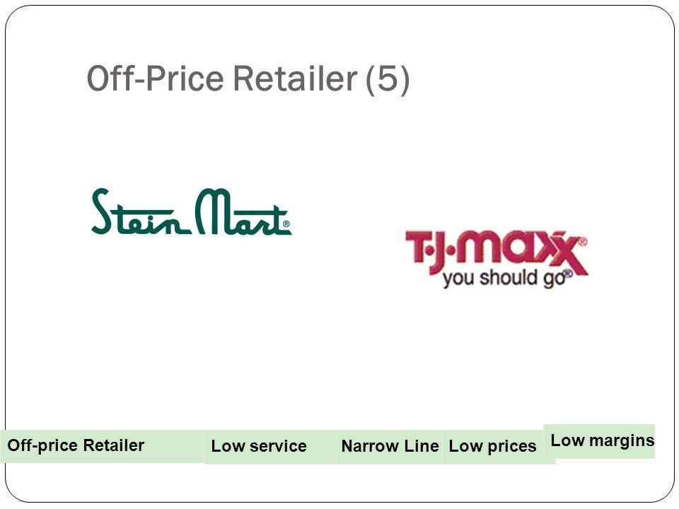 Off-Price Retailer (5) Narrow Line PricesLow prices Low margins Off-price Retailer Low service