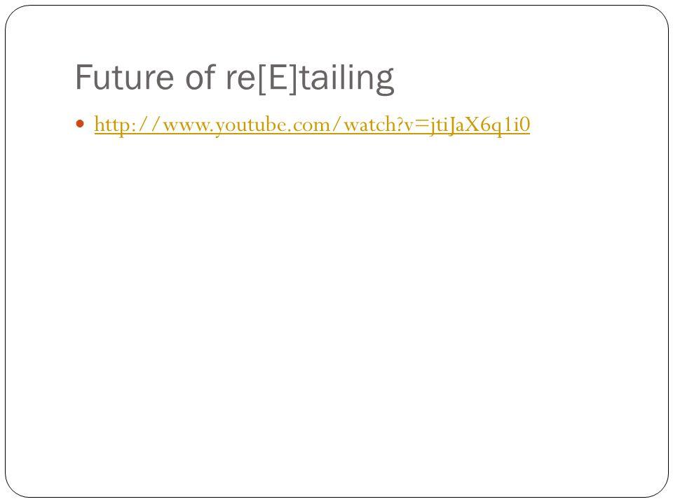 Future of re[E]tailing http://www.youtube.com/watch?v=jtiJaX6q1i0