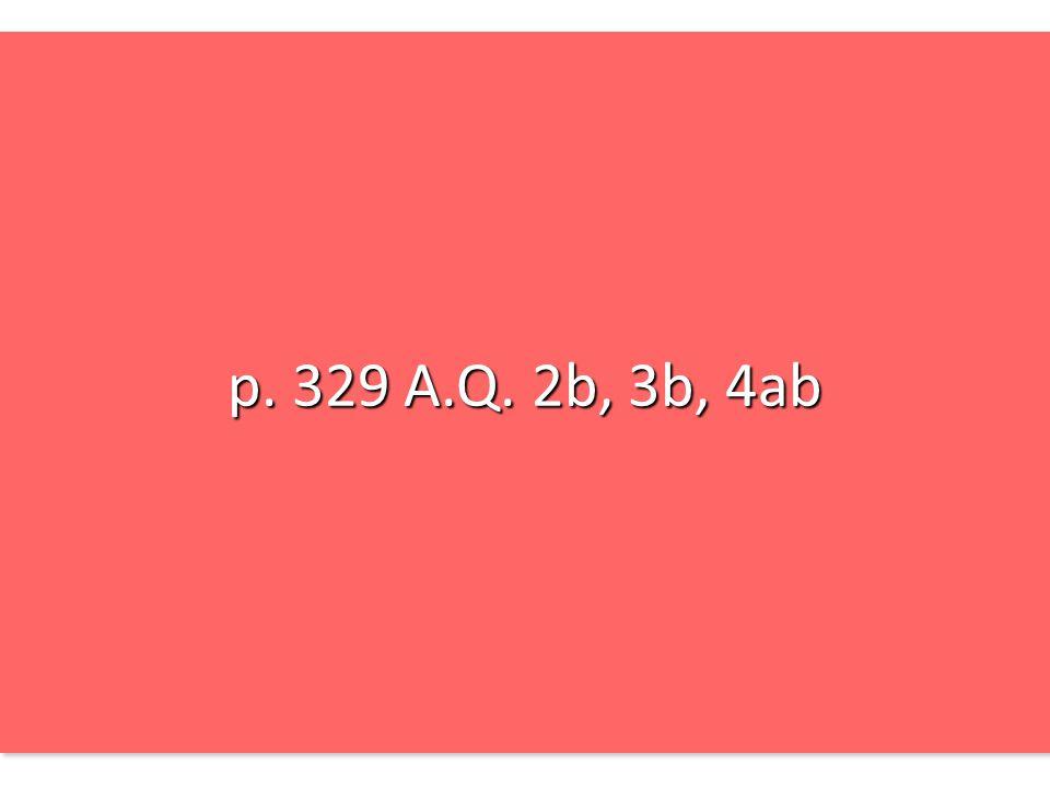 p. 329 A.Q. 2b, 3b, 4ab