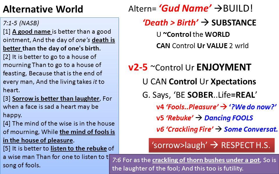 Alternative World Altern= 'Gud Name'  BUILD! 'Death > Birth'  SUBSTANCE U ~Control the WORLD CAN Control Ur VALUE 2 wrld v2-5 ~Control Ur ENJOYMENT