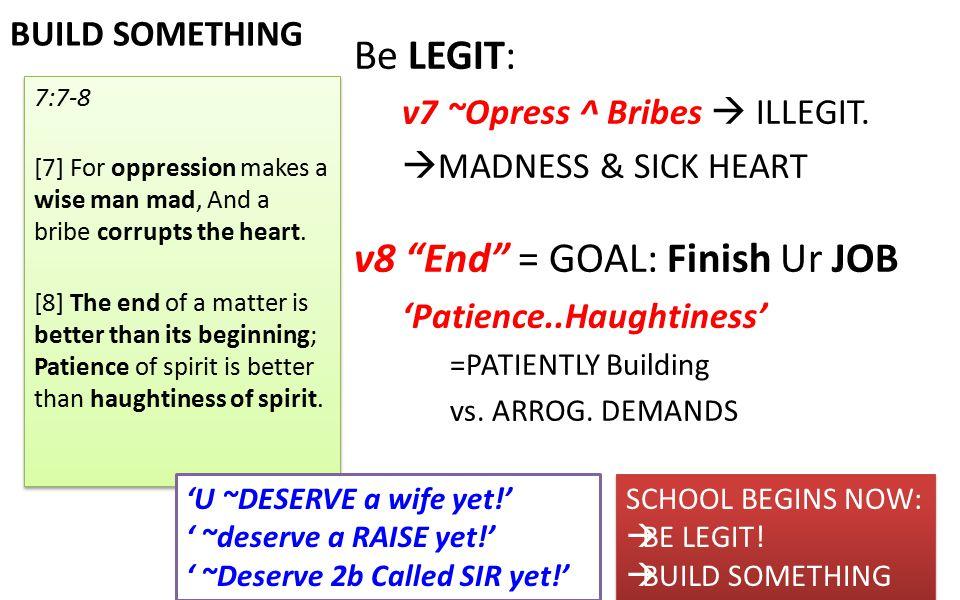 BUILD SOMETHING Be LEGIT: v7 ~Opress ^ Bribes  ILLEGIT.