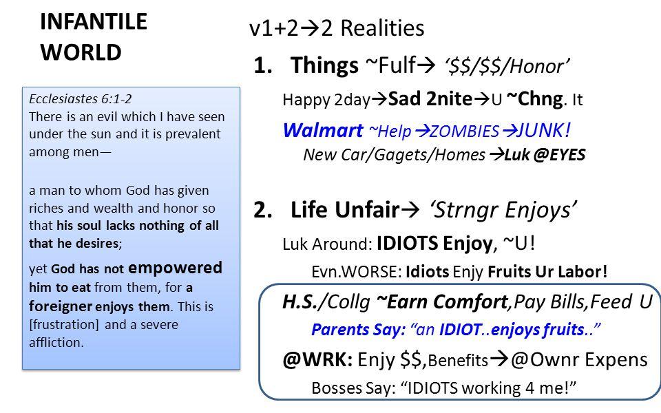 INFANTILE WORLD v1+2  2 Realities 1.Things ~Fulf  '$$/$$/Honor' Happy 2day  Sad 2nite  U ~Chng. It Walmart ~Help  ZOMBIES  JUNK! New Car/Gagets/
