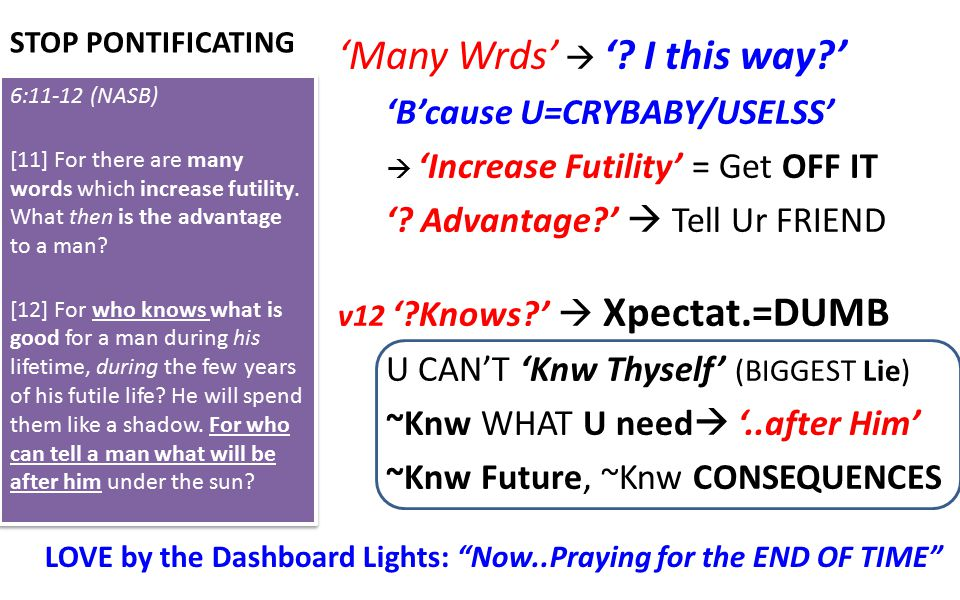 STOP PONTIFICATING 'Many Wrds'  '? I this way?' 'B'cause U=CRYBABY/USELSS'  'Increase Futility' = Get OFF IT '? Advantage?'  Tell Ur FRIEND v12 '?K