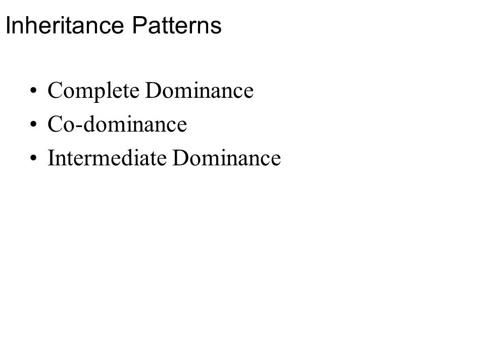 Inheritance Patterns Complete Dominance Co-dominance Intermediate Dominance