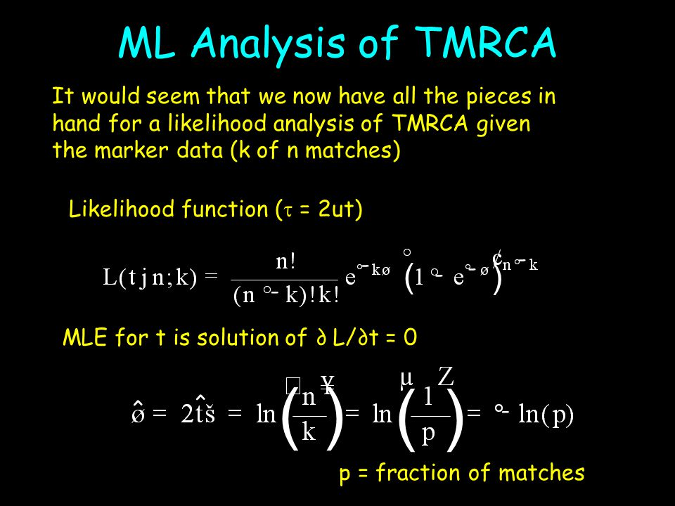ML Analysis of TMRCA - - - - - ( ) It would seem that we now have all the pieces in hand for a likelihood analysis of TMRCA given the marker data (k o