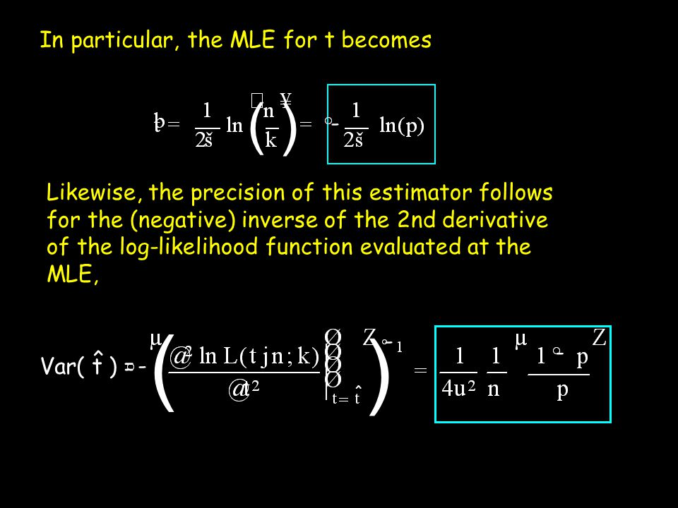 In particular, the MLE for t becomes Likewise, the precision of this estimator follows for the (negative) inverse of the 2nd derivative of the log-lik