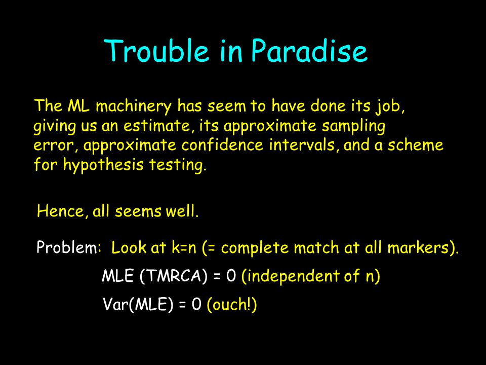 Trouble in Paradise The ML machinery has seem to have done its job, giving us an estimate, its approximate sampling error, approximate confidence inte