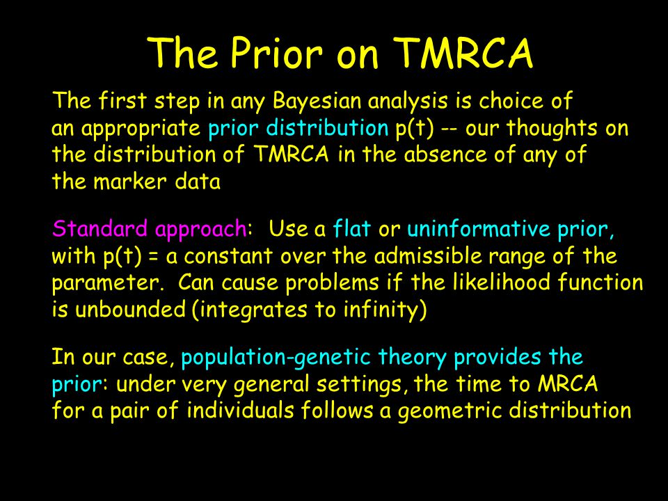 The Prior on TMRCA The first step in any Bayesian analysis is choice of an appropriate prior distribution p(t) -- our thoughts on the distribution of