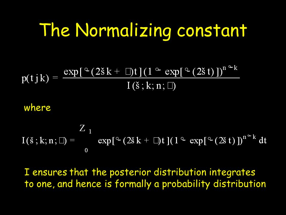 The Normalizing constant - - - - where - -- - I ensures that the posterior distribution integrates to one, and hence is formally a probability distrib
