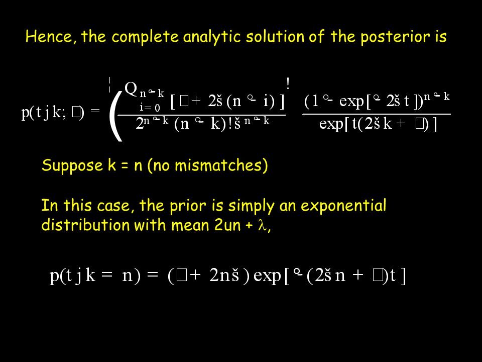 Hence, the complete analytic solution of the posterior is Suppose k = n (no mismatches) -- - - - - - - ( In this case, the prior is simply an exponent
