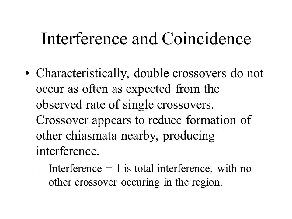 Interference and Coincidence Characteristically, double crossovers do not occur as often as expected from the observed rate of single crossovers. Cros