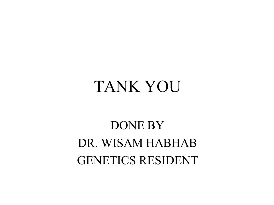 TANK YOU DONE BY DR. WISAM HABHAB GENETICS RESIDENT