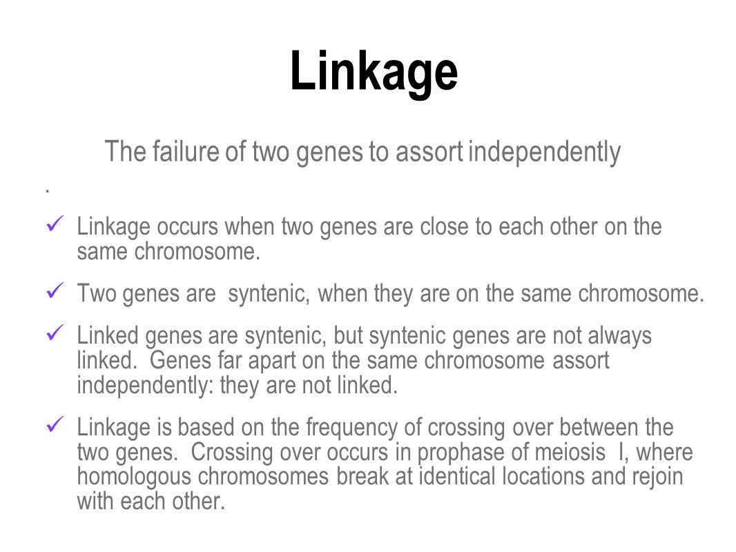 Linkage. Linkage occurs when two genes are close to each other on the same chromosome. Two genes are syntenic, when they are on the same chromosome. L
