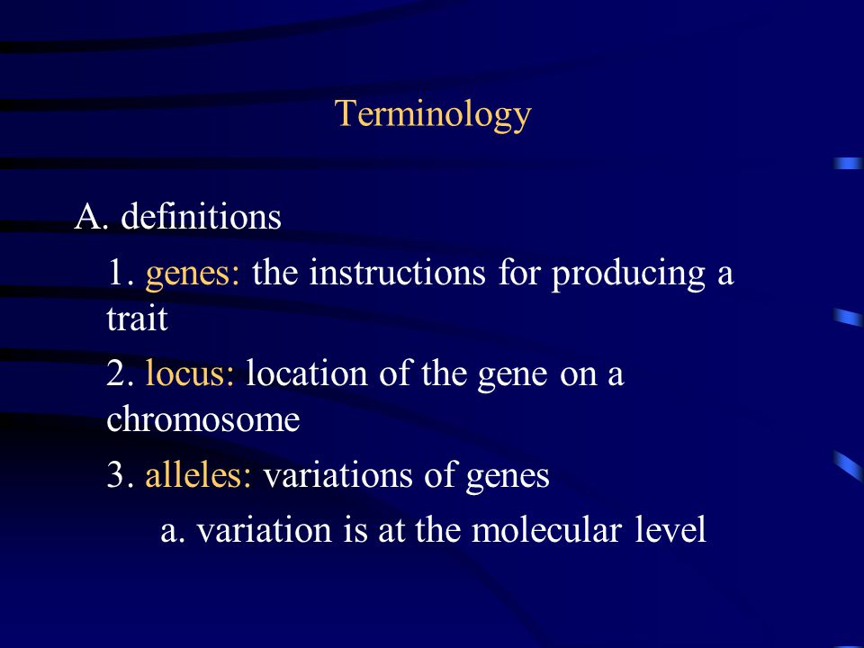 Terminology A. definitions 1. genes: the instructions for producing a trait 2.