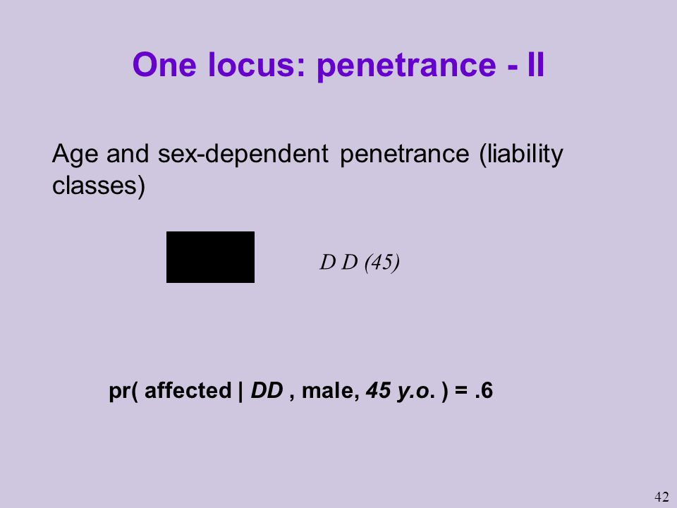 42 One locus: penetrance - II Age and sex-dependent penetrance (liability classes) pr( affected | DD, male, 45 y.o.