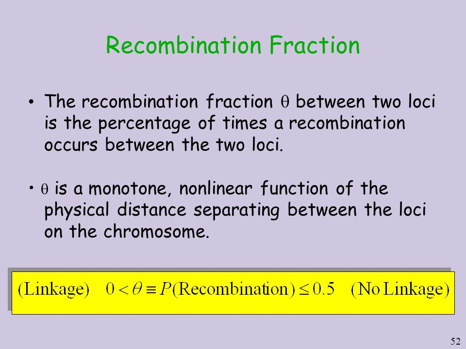 52 Recombination Fraction The recombination fraction  between two loci is the percentage of times a recombination occurs between the two loci.