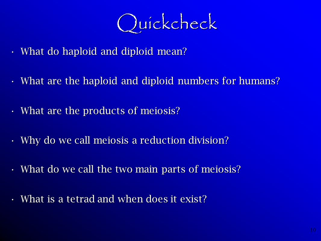 10 Quickcheck What do haploid and diploid mean?What do haploid and diploid mean? What are the haploid and diploid numbers for humans?What are the hapl