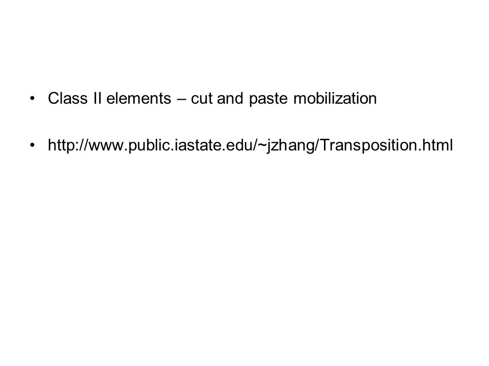 Class II elements – cut and paste mobilization http://www.public.iastate.edu/~jzhang/Transposition.html