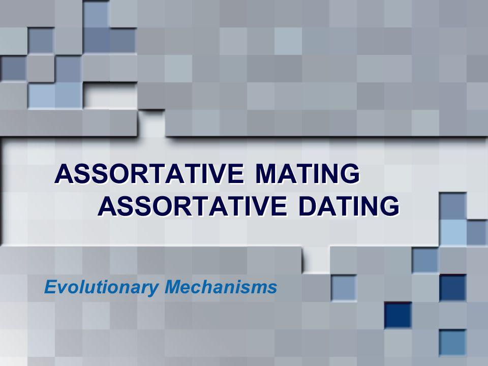 ASSORTATIVE MATING ASSORTATIVE DATING Evolutionary Mechanisms